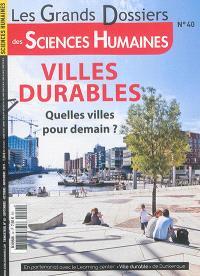 Grands dossiers des sciences humaines (Les). n° 40, Villes durables : quelles villes pour demain ?