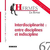 Hermès. n° 67, Interdisciplinarité : entre disciplines et indiscipline