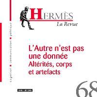 Hermès. n° 68, L'autre n'est pas une donnée : altérités, corps et artefacts