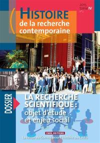 Histoire de la recherche contemporaine. n° IV, 2 (2015), La recherche scientifique : objet d'étude et enjeu social