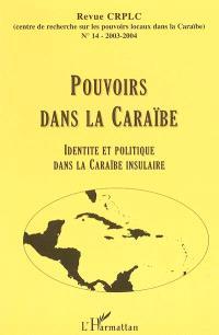 Pouvoirs dans la Caraïbe. n° 14, Identité et politique dans la Caraïbe insulaire