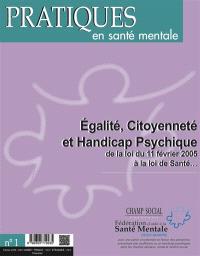 Pratiques en santé mentale : revue pratique de psychologie de la vie sociale et d'hygiène mentale. n° 1 (2016), Egalité, citoyenneté et handicap psychique : de la loi du 11 février 2005 à la loi de santé...