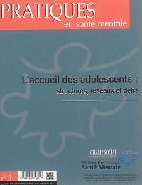 Pratiques en santé mentale : revue pratique de psychologie de la vie sociale et d'hygiène mentale. n° 3 (2015), L'accueil des adolescents : structures, réseaux et défis