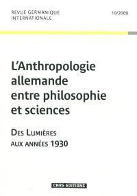 Revue germanique internationale. n° 10, L'anthropologie allemande entre philosophie et sciences : des Lumières aux années 1930