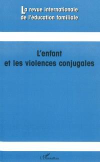 Revue internationale de l'éducation familiale (La). n° 29, L'enfant et les violences conjugales