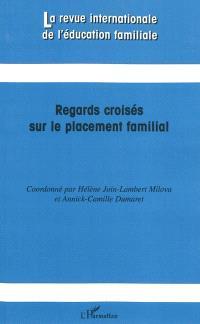 Revue internationale de l'éducation familiale (La). n° 26, Regards croisés sur le placement familial