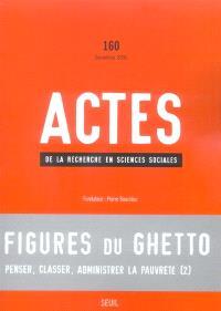 Actes de la recherche en sciences sociales. n° 160, Figures du ghetto