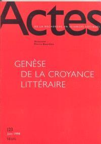 Actes de la recherche en sciences sociales. n° 123, Genèse de la croyance littéraire