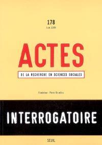 Actes de la recherche en sciences sociales. n° 178, Interrogatoire