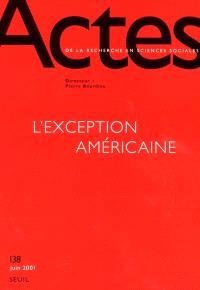 Actes de la recherche en sciences sociales. n° 138, L'exception américaine 1
