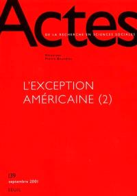 Actes de la recherche en sciences sociales. n° 139, L'exception américaine 2