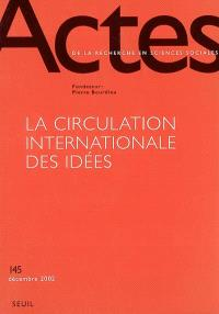 Actes de la recherche en sciences sociales. n° 145, La circulation internationale des idées