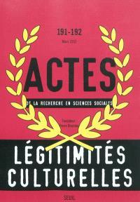 Actes de la recherche en sciences sociales. n° 191-192, Légitimités culturelles