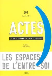 Actes de la recherche en sciences sociales. n° 204, Les espaces de l'entre-soi