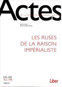 Actes de la recherche en sciences sociales. n° 121-122, Les ruses de la raison impérialiste