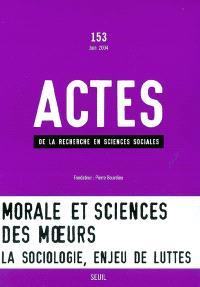 Actes de la recherche en sciences sociales. n° 153, Morale et science des moeurs : la sociologie, enjeu de luttes