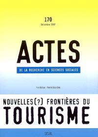 Actes de la recherche en sciences sociales. n° 170, Nouvelles (?) frontières du tourisme