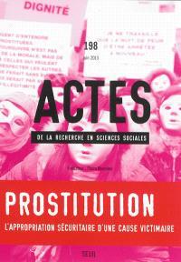 Actes de la recherche en sciences sociales. n° 198, Prostitution : l'appropriation sécuritaire d'une cause victimaire