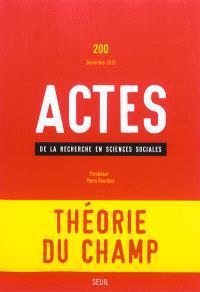 Actes de la recherche en sciences sociales. n° 200, Théorie du champ
