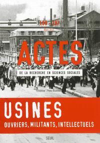 Actes de la recherche en sciences sociales. n° 196-197, Usines : ouvriers, militants, intellectuels