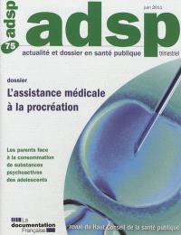 ADSP, actualité et dossier en santé publique. n° 75, L'assistance médicale à la procréation