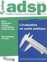 ADSP, actualité et dossier en santé publique. n° 69, L'évaluation en santé publique