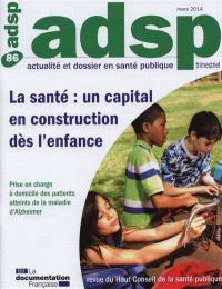 ADSP, actualité et dossier en santé publique. n° 86, La santé : un capital en construction dès l'enfance