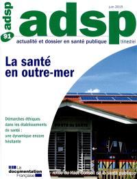 ADSP, actualité et dossier en santé publique. n° 91, La santé en outre-mer : démarches éthiques dans les établissements de santé : une dynamique encore hésitante