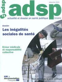 ADSP, actualité et dossier en santé publique. n° 73, Les inégalités sociales de santé