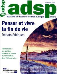 ADSP, actualité et dossier en santé publique. n° 89, Penser et vivre la fin de vie : débats éthiques