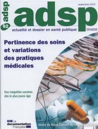 ADSP, actualité et dossier en santé publique. n° 92, Pertinence des soins et variations des pratiques médicales