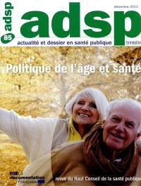 ADSP, actualité et dossier en santé publique. n° 85, Politique de l'âge et santé