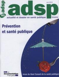 ADSP, actualité et dossier en santé publique. n° 83, Prévention et santé publique