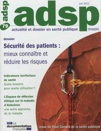 ADSP, actualité et dossier en santé publique. n° 79, Sécurité des patients : mieux connaître et réduire les risques
