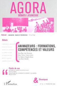 Agora débats jeunesse. n° 36, Animateurs : formations, compétences et valeurs