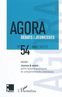 Agora débats jeunesse. n° 54, Jeunes & santé : entre actions publiques et comportements individuels
