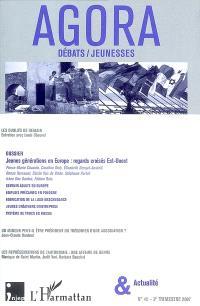 Agora débats jeunesse. n° 45, Jeunes générations en Europe : regards croisés Est-Ouest