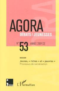 Agora débats jeunesse. n° 53, Jeunes, riches et pauvres : processus de socialisation