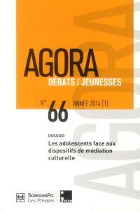 Agora débats jeunesse. n° 66, Les adolescents face aux dispositifs de médiation culturelle