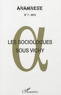 Anamnèse. n° 7, Les sociologues sous Vichy : actes des journées d'études : IMEC, abbaye d'Ardennes, Caen, 11-12 octobre 2010