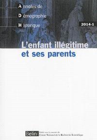 Annales de démographie historique. n° 2014-1, L'enfant illégitime et ses parents