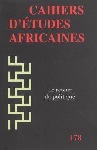 Cahiers d'études africaines. n° 178, Le retour du politique