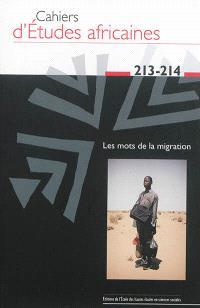 Cahiers d'études africaines. n° 213-214, Les mots de la migration