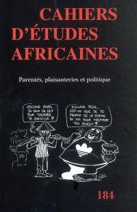 Cahiers d'études africaines. n° 184, Parentés, plaisanteries et politique