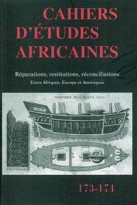 Cahiers d'études africaines. n° 173-174, Réparations, restitutions, réconciliations : entre Afriques, Europe et Amériques