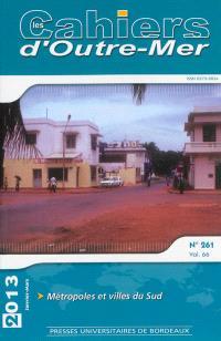 Cahiers d'outre-mer (Les). n° 261, Métropoles et villes du Sud