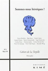 Cahiers de la torpille. n° 2, Sommes-nous héroïques ?