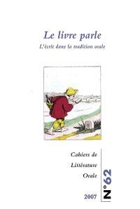 Cahiers de littérature orale. n° 62, Le livre parle : l'écrit dans la tradition orale