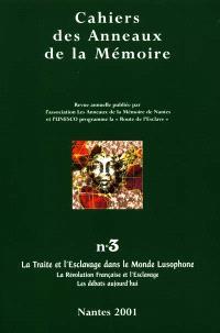 Cahiers des Anneaux de la mémoire. n° 3, La traite et l'esclavage dans le monde lusophone : la révolution française et l'esclavage, les débats aujourd'hui