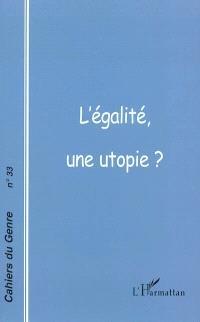 Cahiers du genre. n° 33, L'égalité, une utopie ?